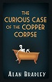 The Curious Case of the Copper Corpse - Alan Bradley